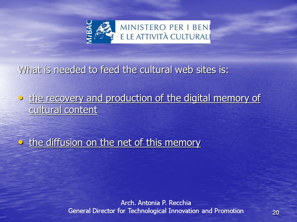 20 What is needed to feed the cultural web sites is: the recovery and production of the digital memory of cultural content the recovery and production of the digital memory of cultural content the diffusion on the net of this memory the diffusion on the net of this memory Arch.
