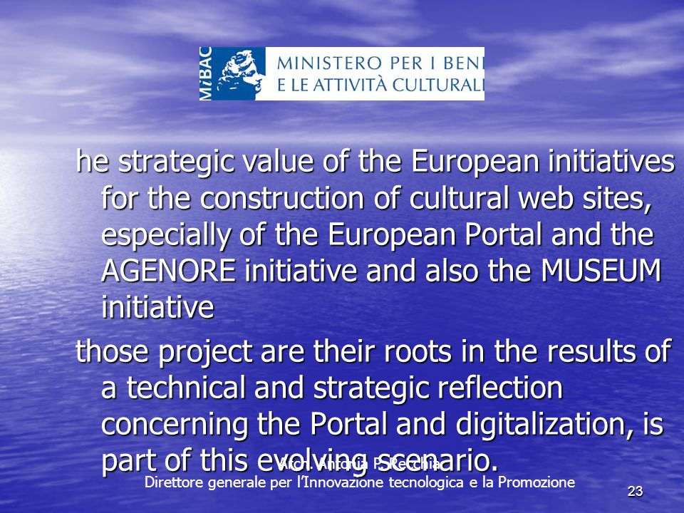 23 he strategic value of the European initiatives for the construction of cultural web sites, especially of the European Portal and the AGENORE initiative and also the MUSEUM initiative those project are their roots in the results of a technical and strategic reflection concerning the Portal and digitalization, is part of this evolving scenario.