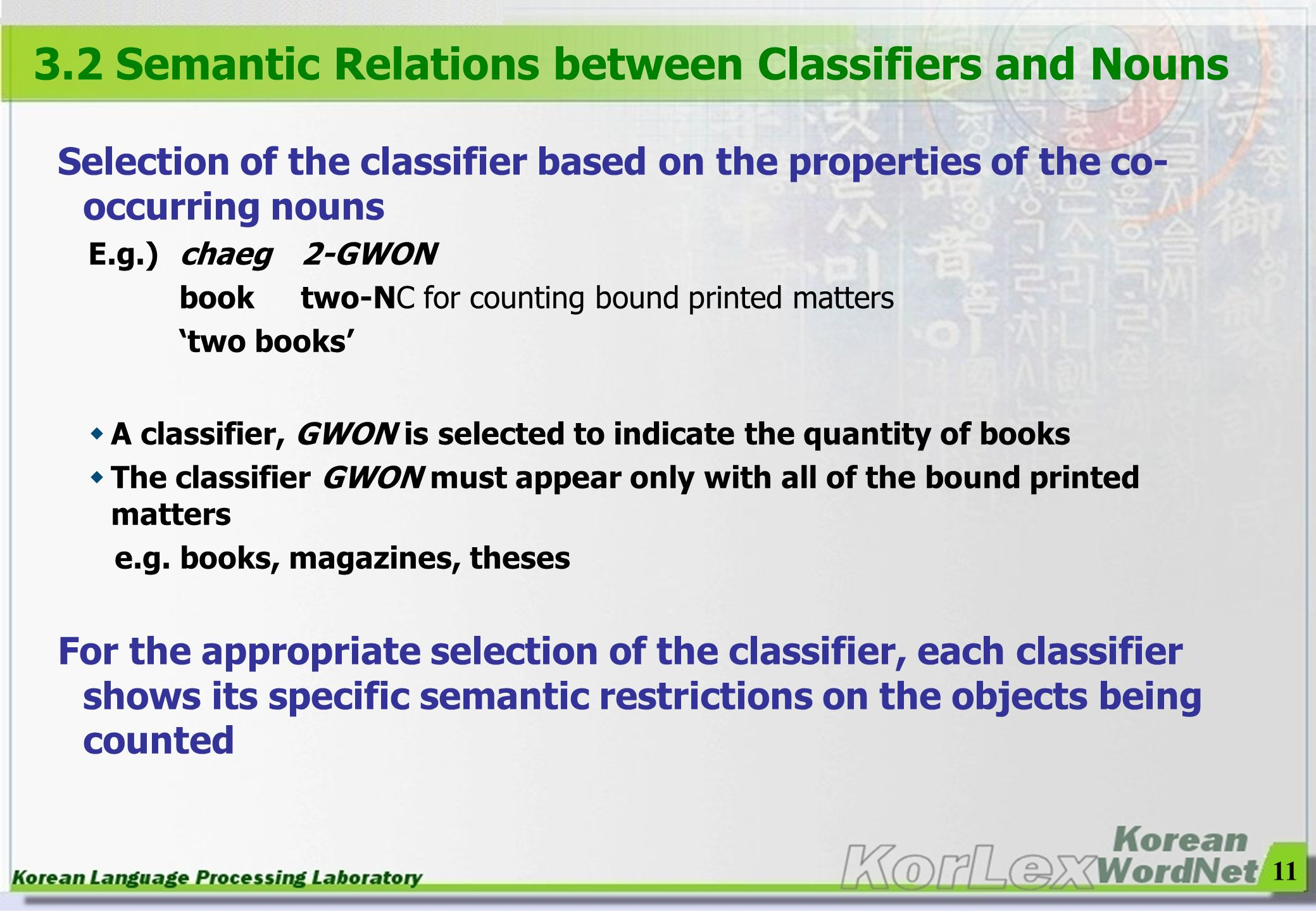 11 Selection of the classifier based on the properties of the co- occurring nouns E.g.)chaeg 2-GWON booktwo-NC for counting bound printed matters two