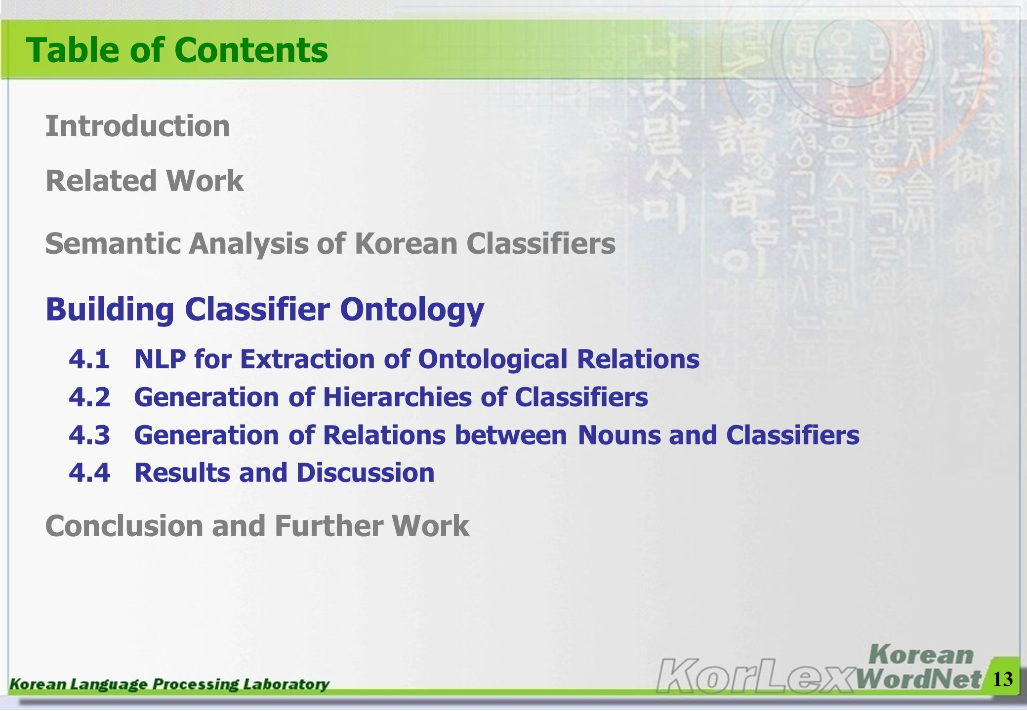 13 Table of Contents Introduction Related Work Semantic Analysis of Korean Classifiers Building Classifier Ontology 4.1 NLP for Extraction of Ontologi