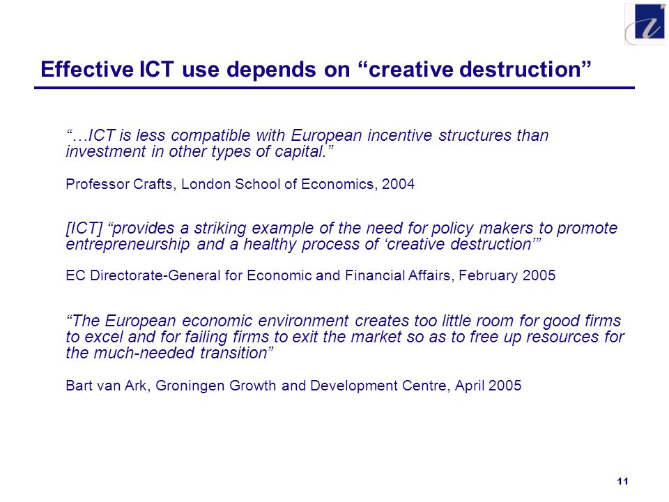 11 Effective ICT use depends on creative destruction …ICT is less compatible with European incentive structures than investment in other types of capi