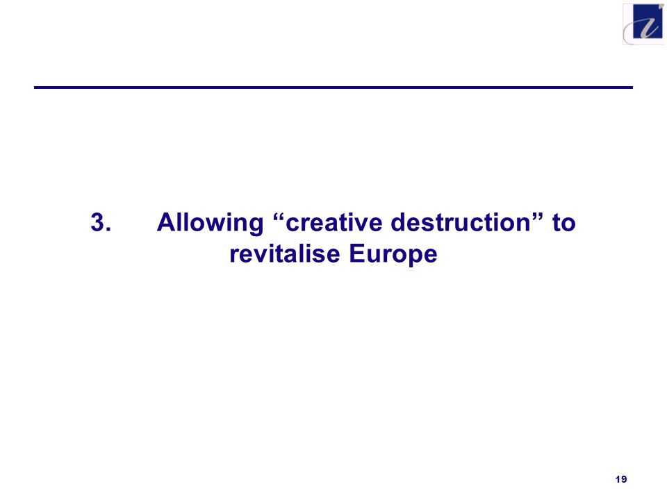 19 3.Allowing creative destruction to revitalise Europe