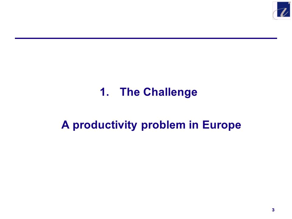 3 1.The Challenge A productivity problem in Europe