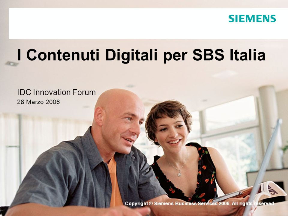 Copyright © Siemens Business Services 2006. All rights reserved. I Contenuti Digitali per SBS Italia IDC Innovation Forum 28 Marzo 2006