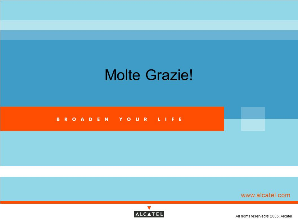 Molte Grazie! All rights reserved © 2005, Alcatel www.alcatel.com