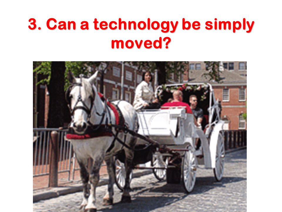 3. Can a technology be simply moved