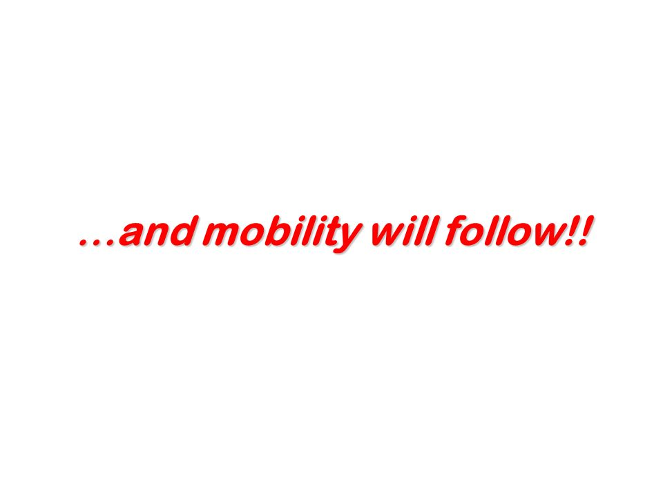 …and mobility will follow!!