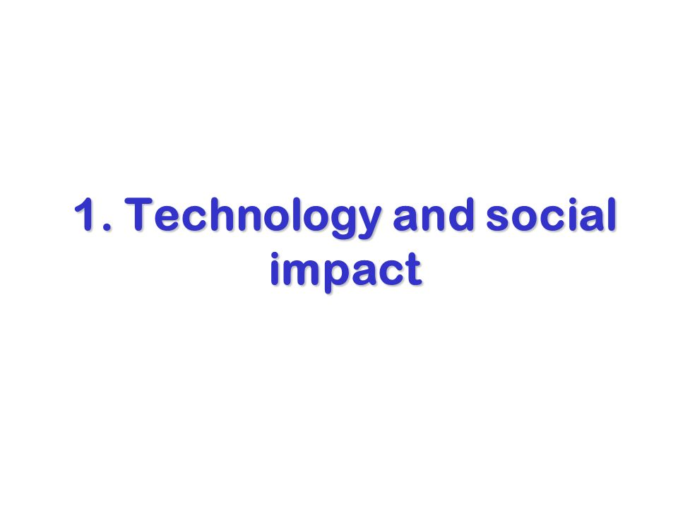 1. Technology and social impact