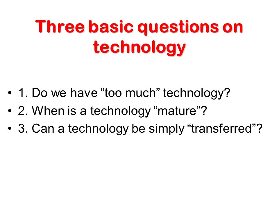 1.Do we have too much technology.