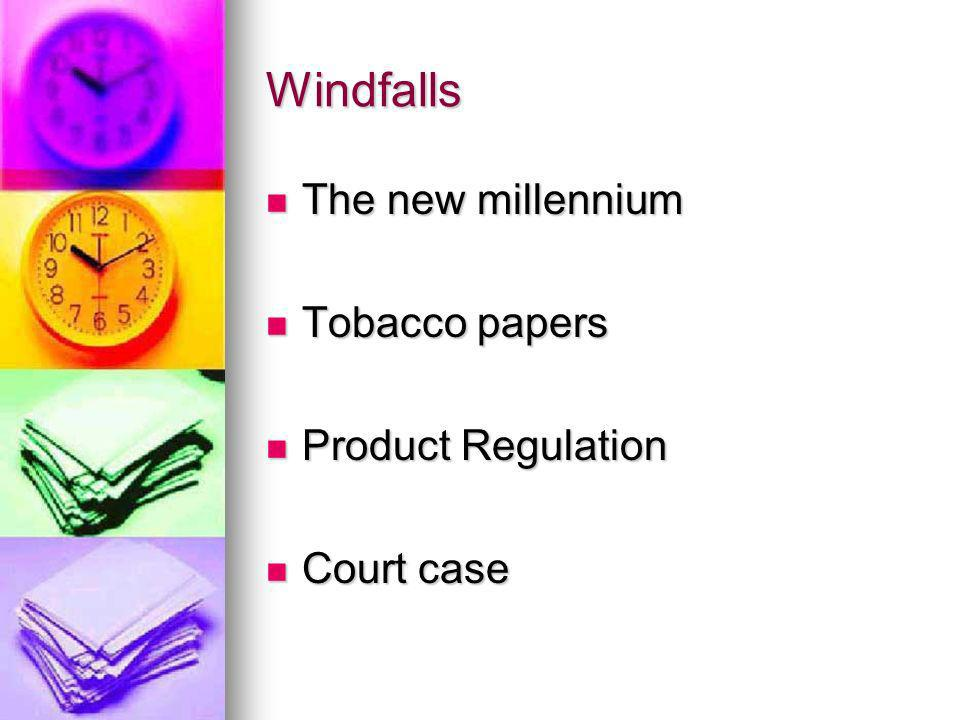 Windfalls The new millennium The new millennium Tobacco papers Tobacco papers Product Regulation Product Regulation Court case Court case