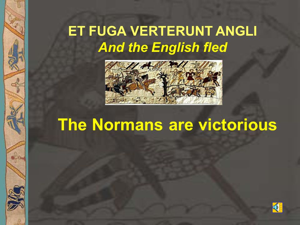 ET FUGA VERTERUNT ANGLI And the English fled The Normans are victorious