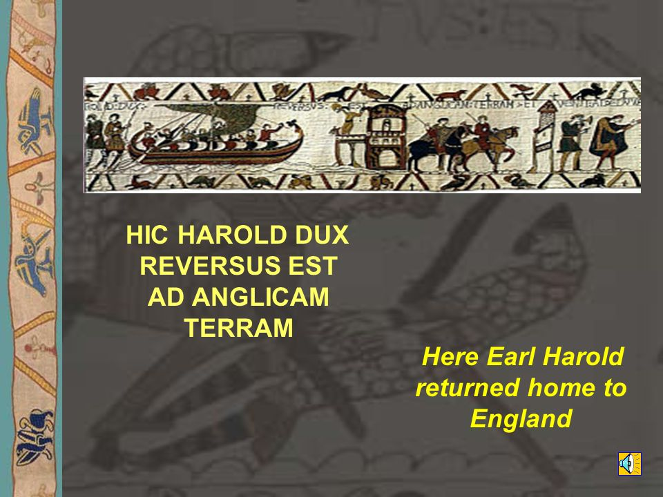 HIC HAROLD DUX REVERSUS EST AD ANGLICAM TERRAM Here Earl Harold returned home to England