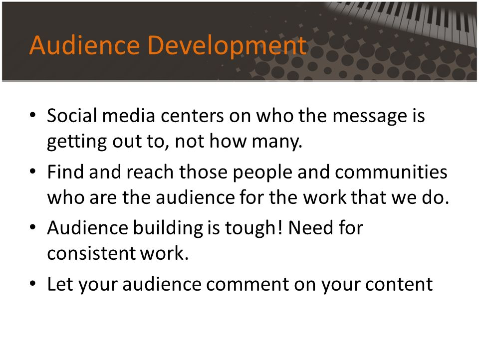 Audience Development Social media centers on who the message is getting out to, not how many.