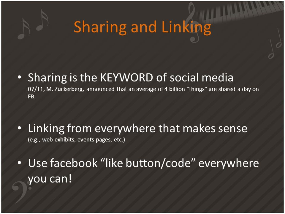 Sharing and Linking Sharing is the KEYWORD of social media 07/11, M. Zuckerberg, announced that an average of 4 billion things are shared a day on FB.