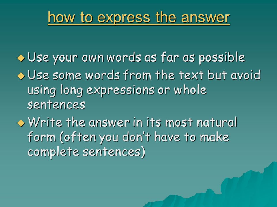 how to express the answer how to express the answer Use your own words as far as possible Use your own words as far as possible Use some words from th