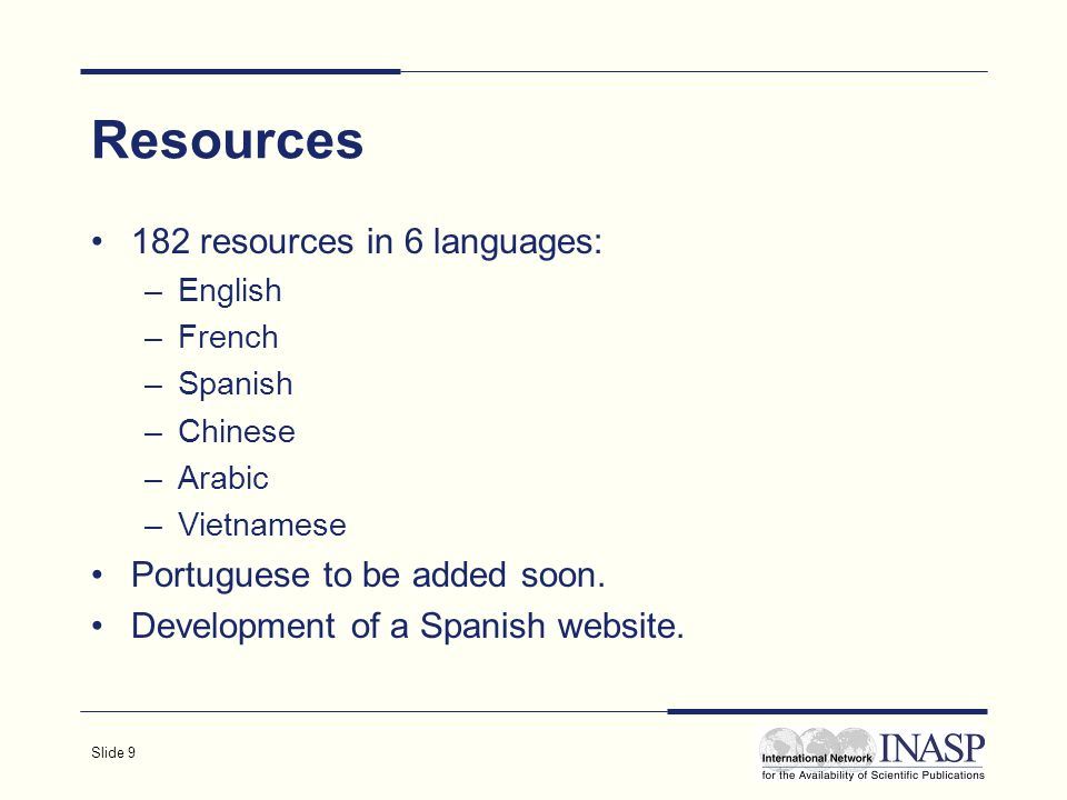 Slide 9 Resources 182 resources in 6 languages: –English –French –Spanish –Chinese –Arabic –Vietnamese Portuguese to be added soon.