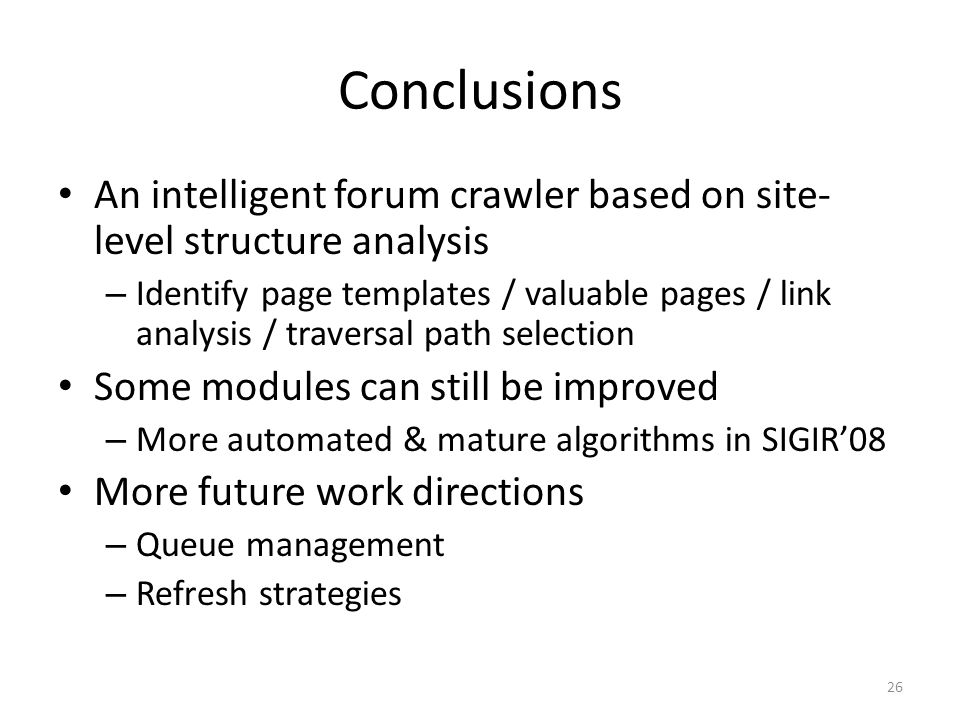 Conclusions An intelligent forum crawler based on site- level structure analysis – Identify page templates / valuable pages / link analysis / traversa