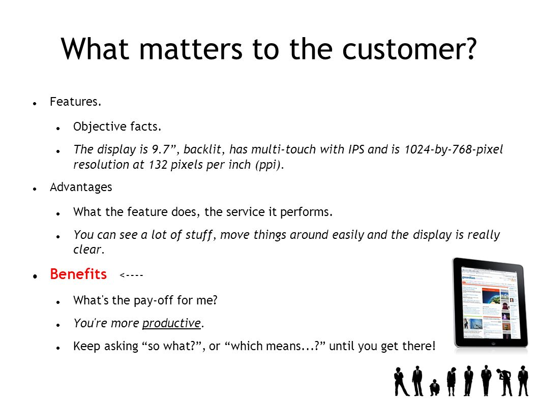 What matters to the customer. Features. Objective facts.