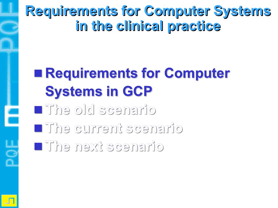 Requirements for Computer Systems in the clinical practice Requirements for Computer Systems in GCP Requirements for Computer Systems in GCP The old s