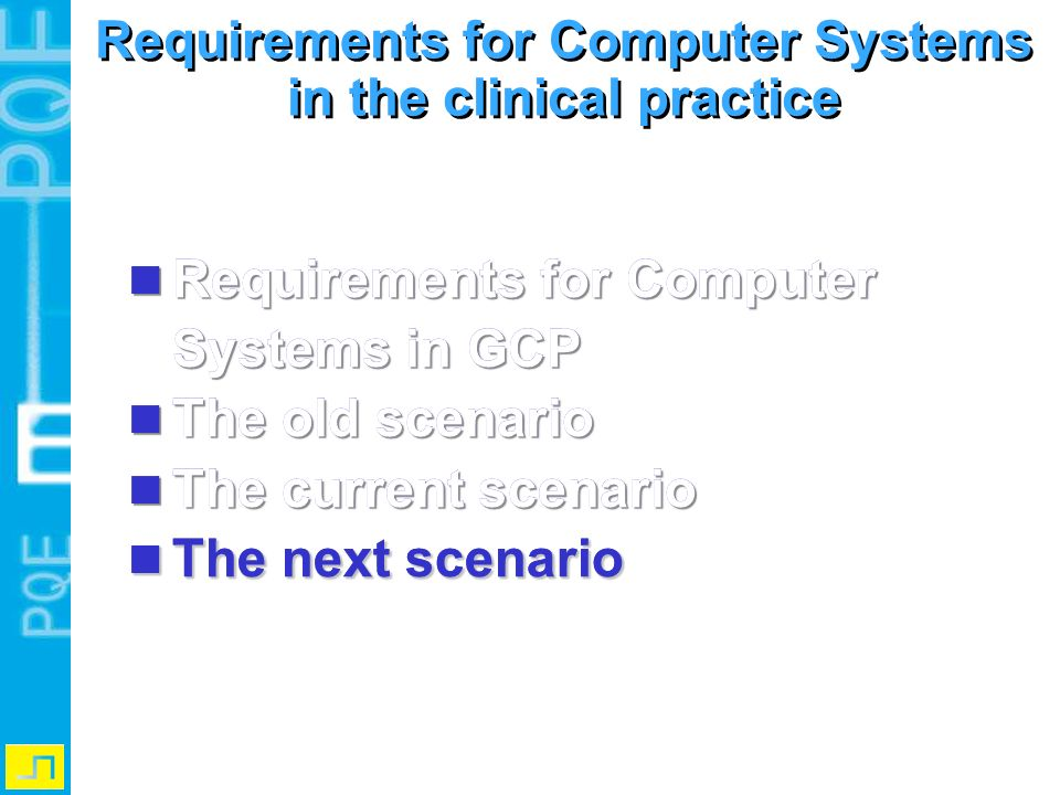Requirements for Computer Systems in GCP Requirements for Computer Systems in GCP The old scenario The old scenario The current scenario The current s