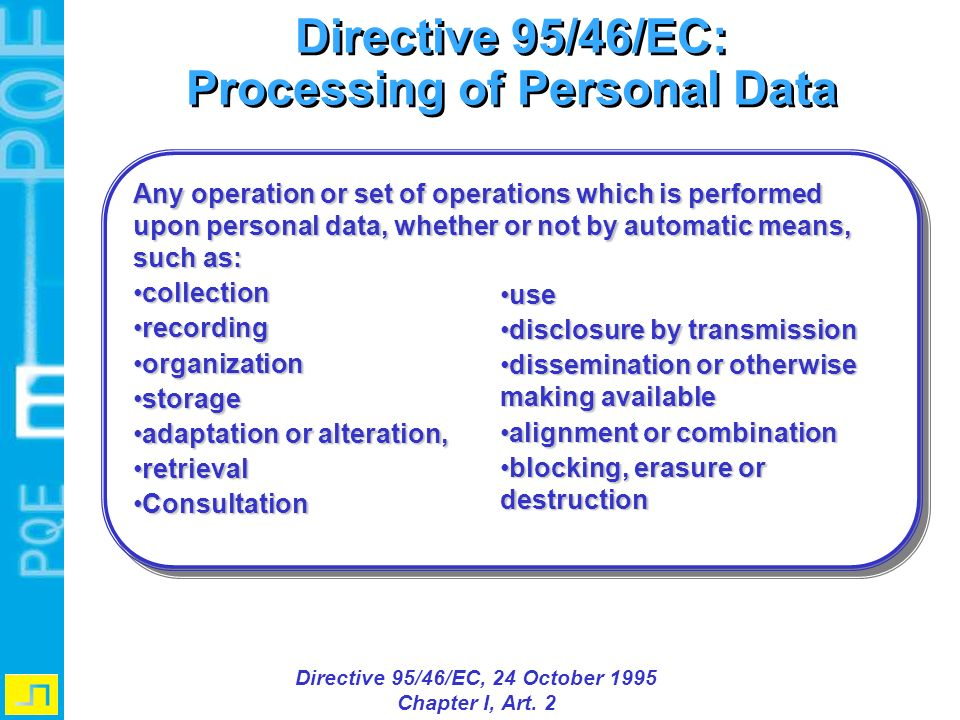 Directive 95/46/EC: Processing of Personal Data Directive 95/46/EC: Processing of Personal Data Directive 95/46/EC, 24 October 1995 Chapter I, Art. 2