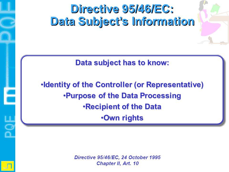 Directive 95/46/EC: Data Subjects Information Directive 95/46/EC: Data Subjects Information Directive 95/46/EC, 24 October 1995 Chapter II, Art. 10 Da