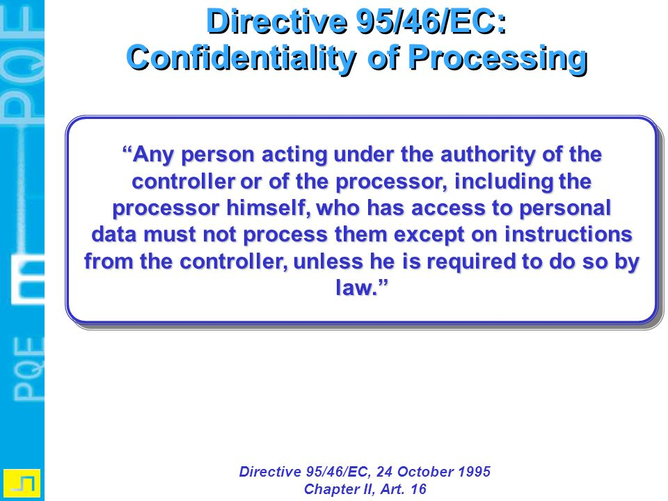 Directive 95/46/EC: Confidentiality of Processing Directive 95/46/EC: Confidentiality of Processing Directive 95/46/EC, 24 October 1995 Chapter II, Ar