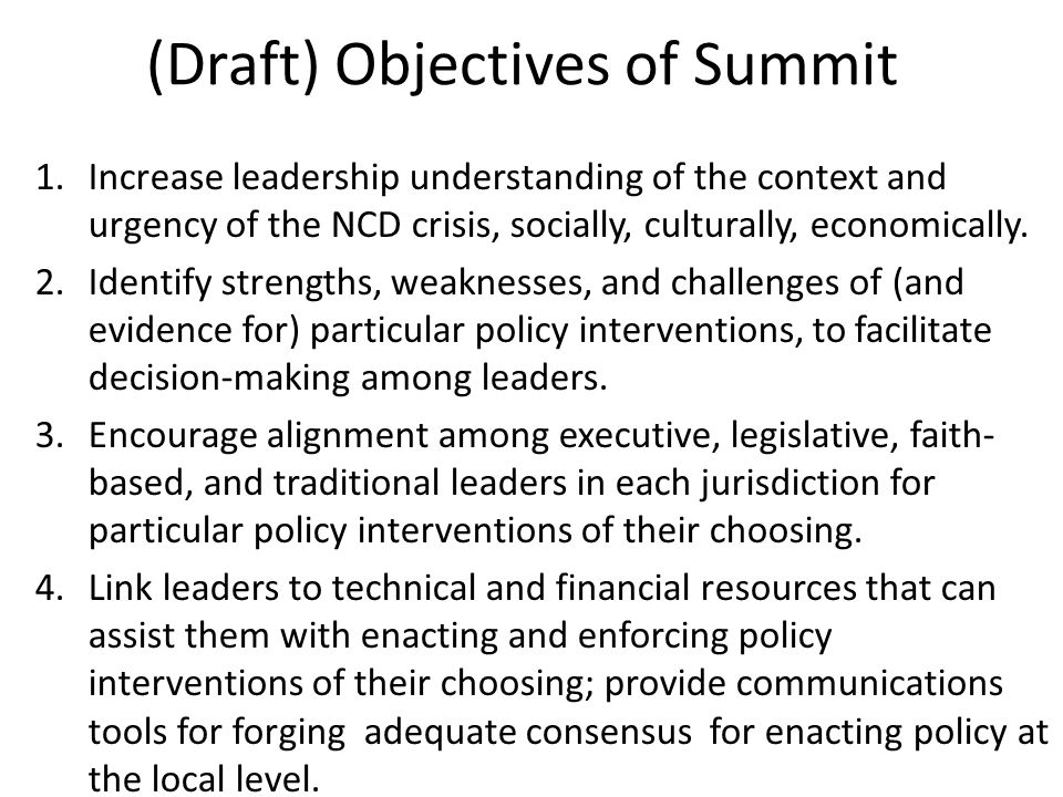 (Draft) Objectives of Summit 1.Increase leadership understanding of the context and urgency of the NCD crisis, socially, culturally, economically.