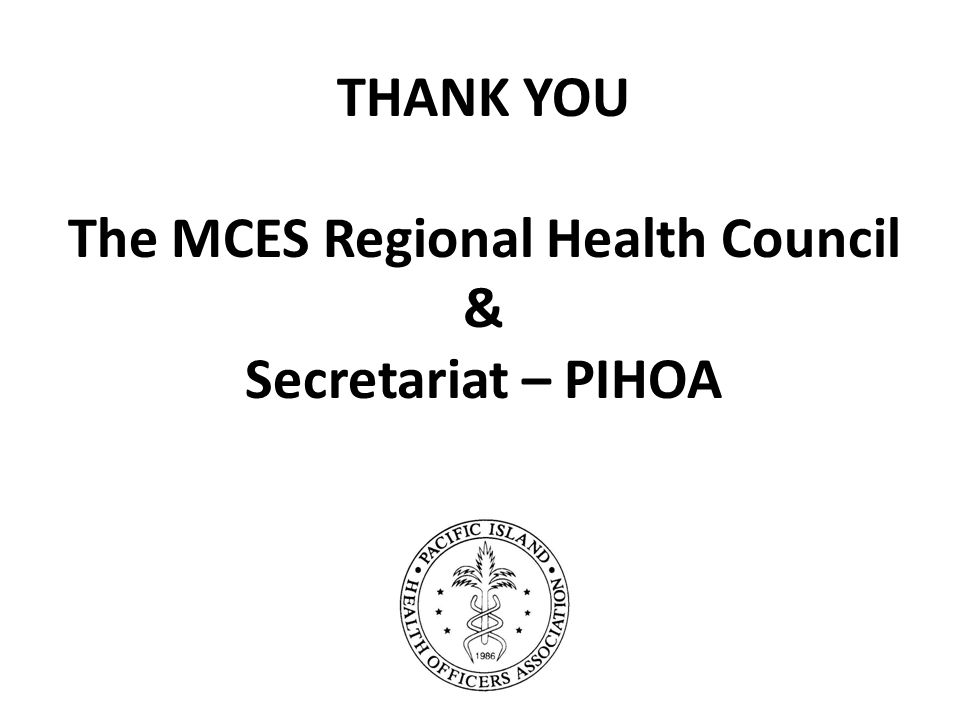 THANK YOU The MCES Regional Health Council & Secretariat – PIHOA