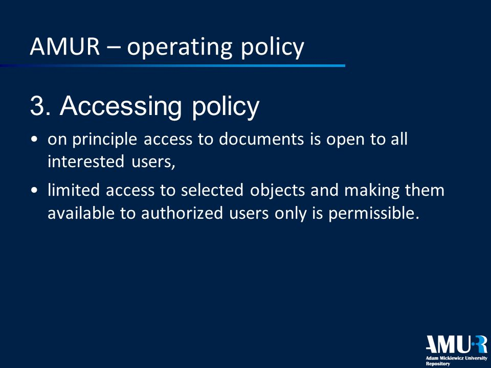 AMUR – operating policy 3. Accessing policy on principle access to documents is open to all interested users, limited access to selected objects and m