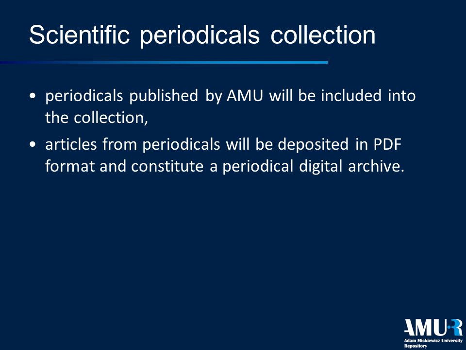 Scientific periodicals collection periodicals published by AMU will be included into the collection, articles from periodicals will be deposited in PD