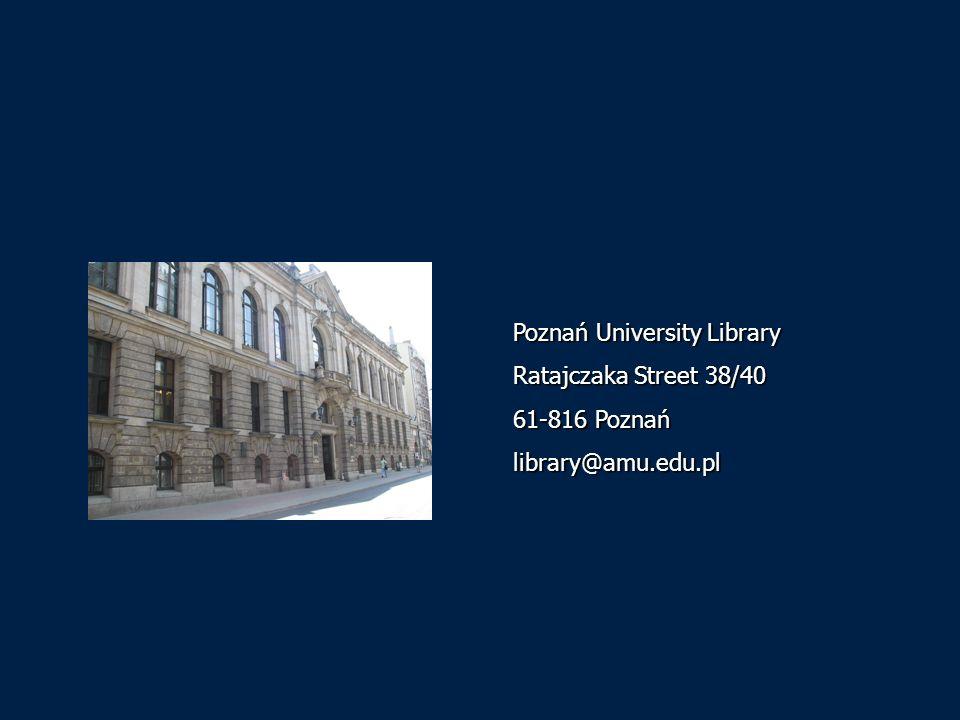 Poznań University Library Ratajczaka Street 38/40 61-816 Poznań library@amu.edu.pl