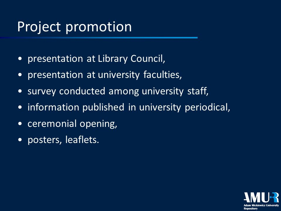 Project promotion presentation at Library Council, presentation at university faculties, survey conducted among university staff, information published in university periodical, ceremonial opening, posters, leaflets.