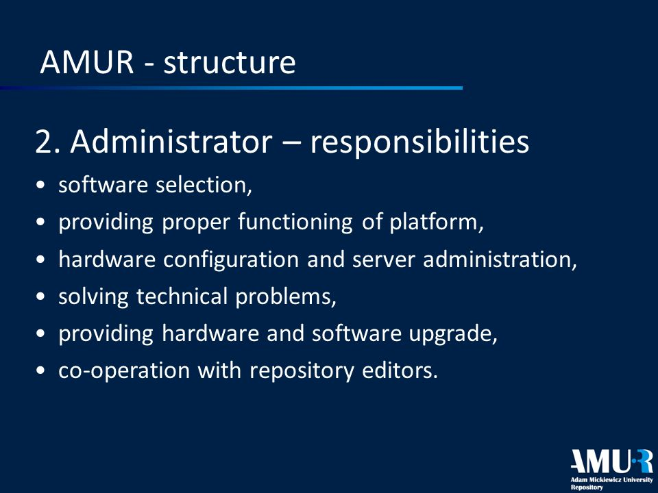 AMUR - structure 2. Administrator – responsibilities software selection, providing proper functioning of platform, hardware configuration and server a