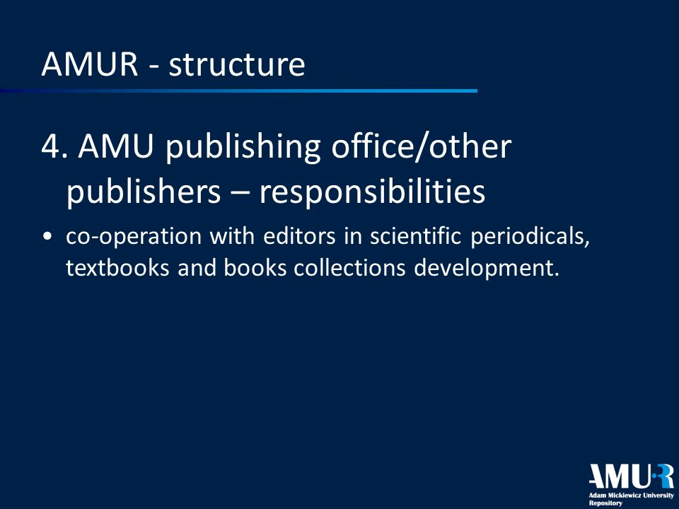 AMUR - structure 4. AMU publishing office/other publishers – responsibilities co-operation with editors in scientific periodicals, textbooks and books