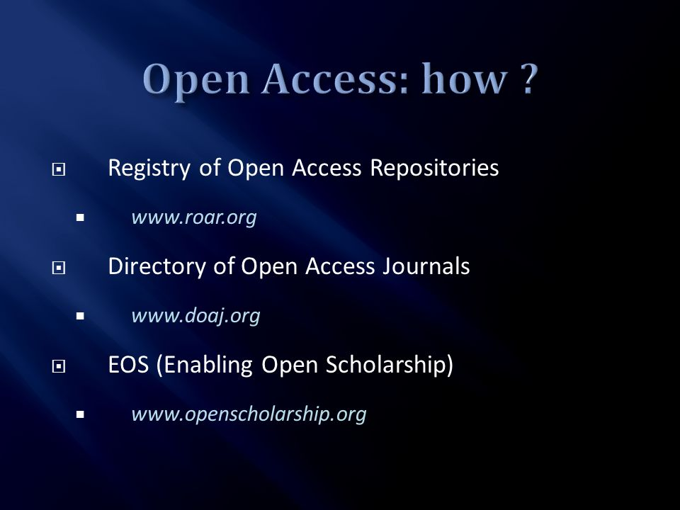 Registry of Open Access Repositories www.roar.org Directory of Open Access Journals www.doaj.org EOS (Enabling Open Scholarship) www.openscholarship.o