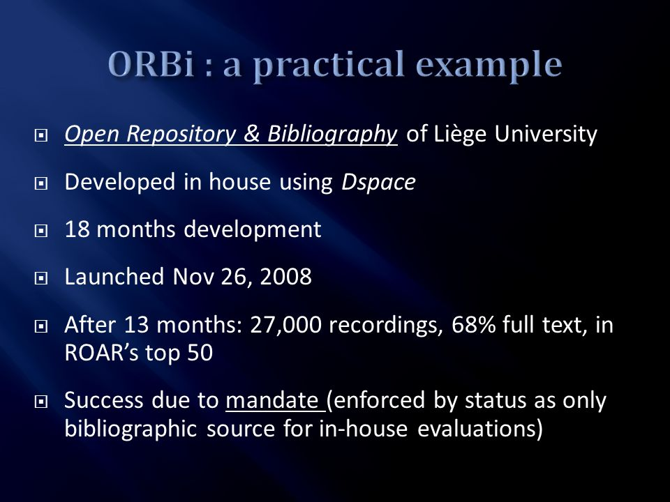 Open Repository & Bibliography of Liège University Developed in house using Dspace 18 months development Launched Nov 26, 2008 After 13 months: 27,000