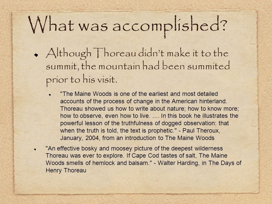 What was accomplished? Although Thoreau didnt make it to the summit, the mountain had been summited prior to his visit.