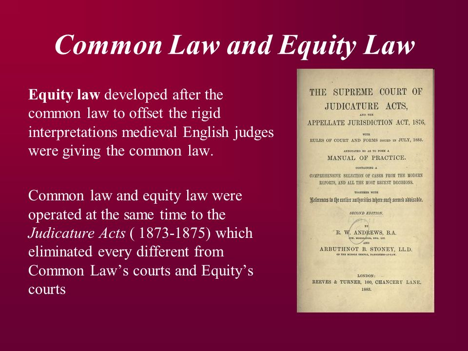 Common Law and Equity Law Equity law developed after the common law to offset the rigid interpretations medieval English judges were giving the common