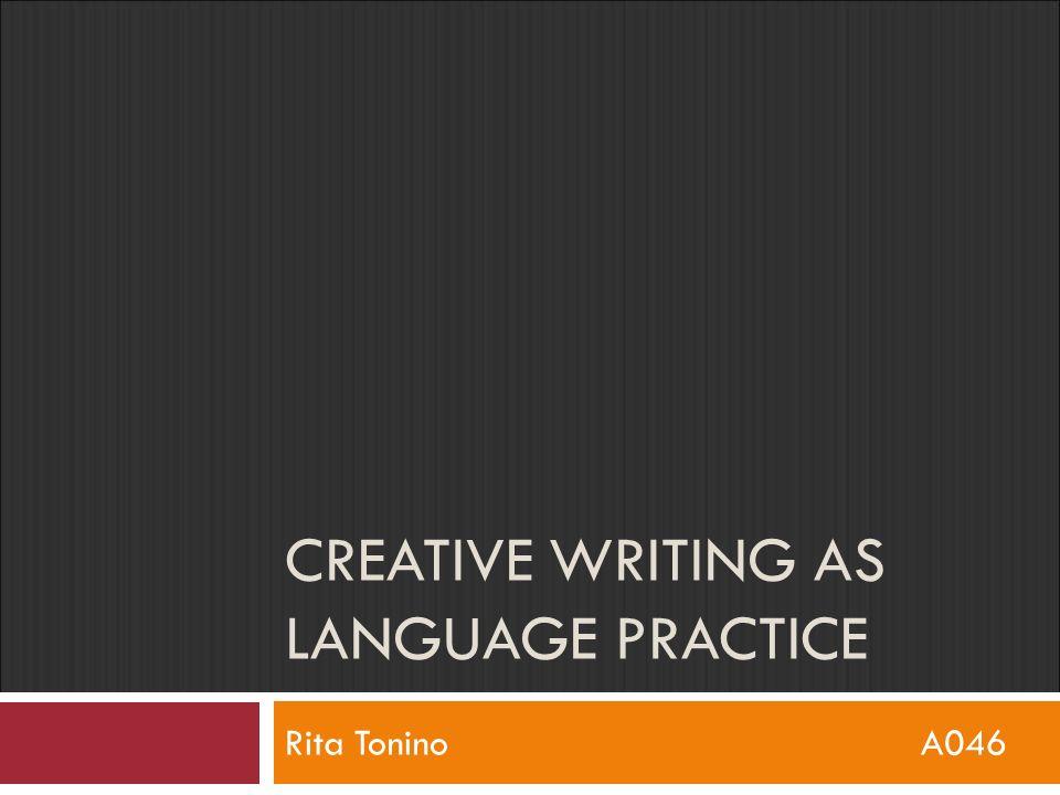 CREATIVE WRITING AS LANGUAGE PRACTICE Rita ToninoA046