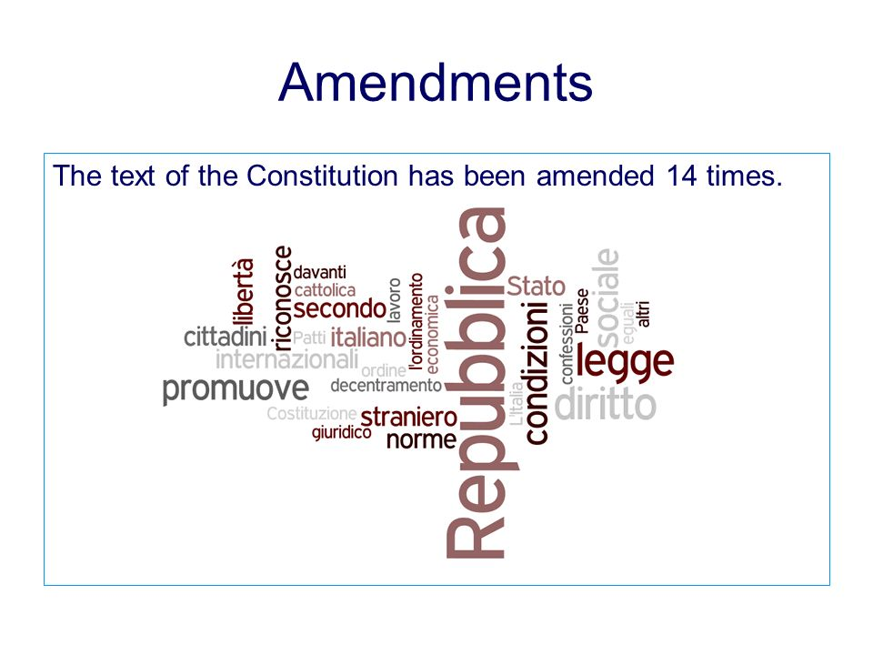 Amendments The text of the Constitution has been amended 14 times.