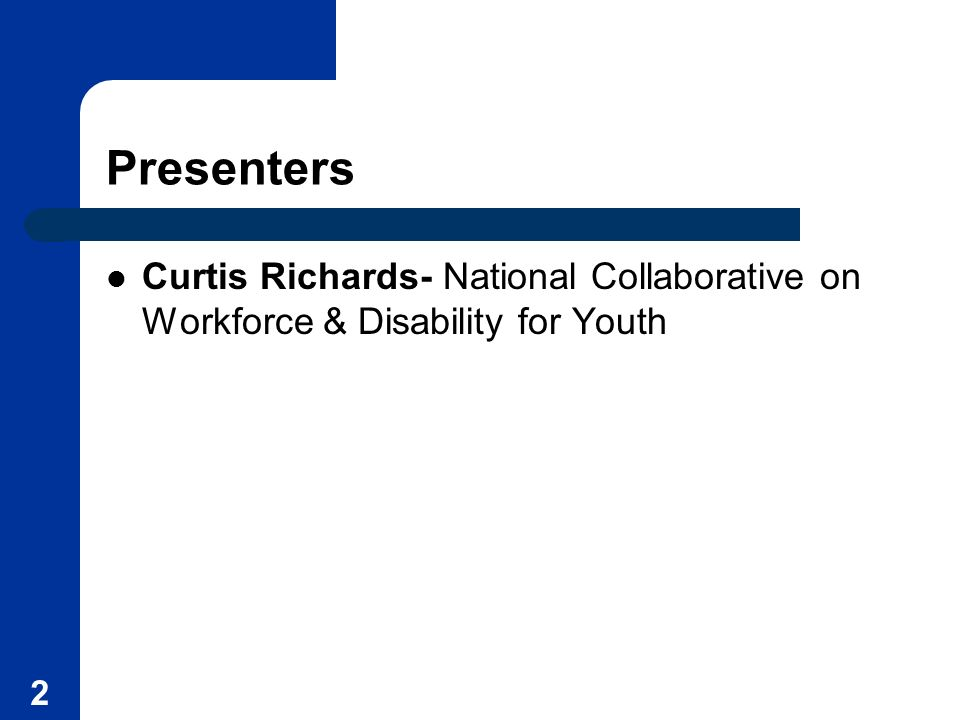 2 Presenters Curtis Richards- National Collaborative on Workforce & Disability for Youth