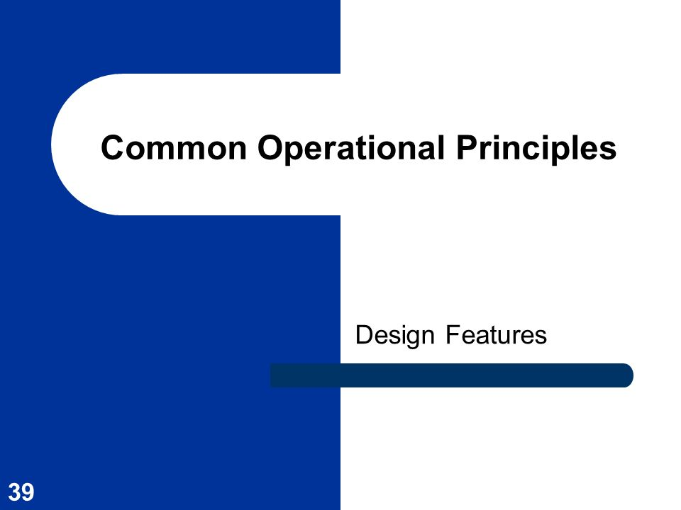 39 Common Operational Principles Design Features
