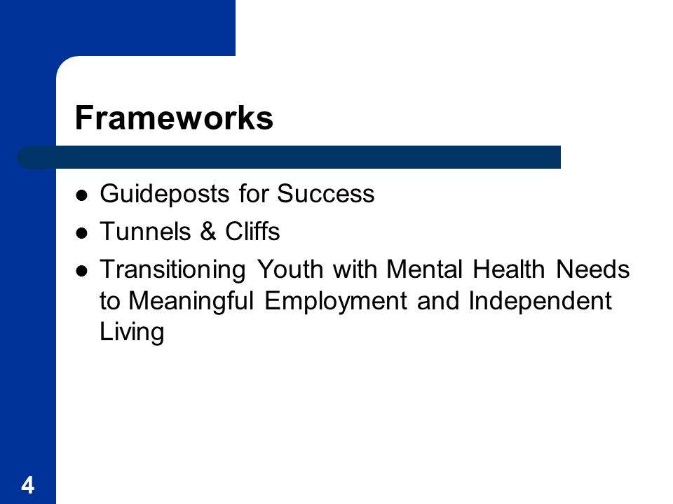 4 Frameworks Guideposts for Success Tunnels & Cliffs Transitioning Youth with Mental Health Needs to Meaningful Employment and Independent Living