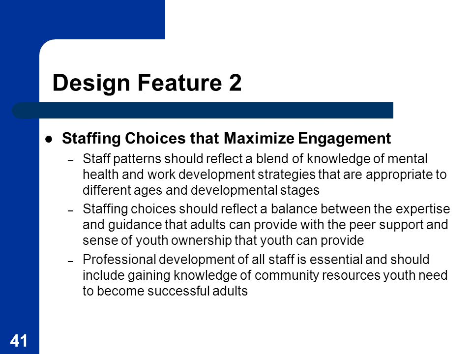 41 Staffing Choices that Maximize Engagement – Staff patterns should reflect a blend of knowledge of mental health and work development strategies tha