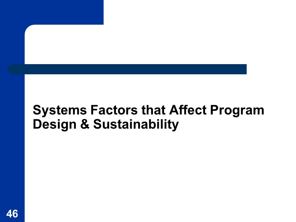 46 Systems Factors that Affect Program Design & Sustainability