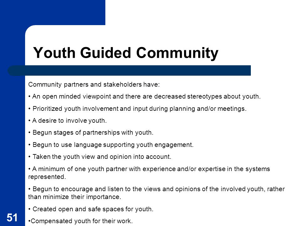 51 Youth Guided Community Community partners and stakeholders have: An open minded viewpoint and there are decreased stereotypes about youth. Prioriti