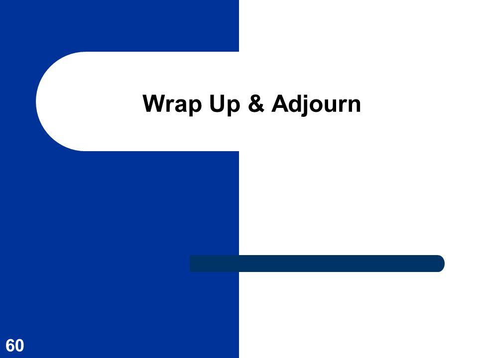 60 Wrap Up & Adjourn
