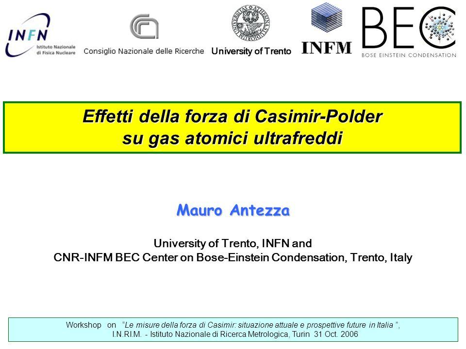 Effetti della forza di Casimir-Polder su gas atomici ultrafreddi University of Trento Workshop on Le misure della forza di Casimir: situazione attuale