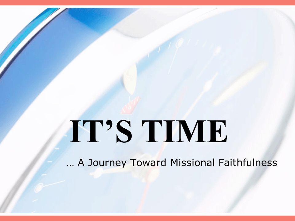 ITS TIME … A Journey Toward Missional Faithfulness